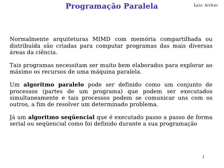 Programação Paralela                      Lu iz Art h u r     Normalmente arquiteturas MIMD com memória compartilhada ou d...