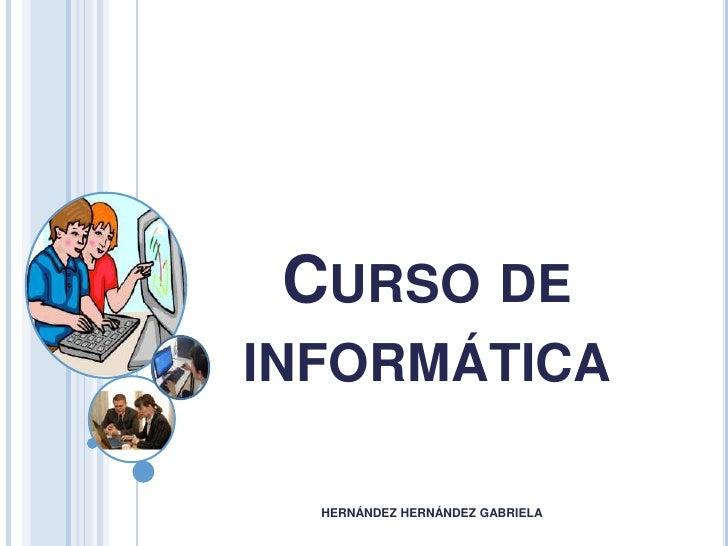 CURSO DEINFORMÁTICA  HERNÁNDEZ HERNÁNDEZ GABRIELA