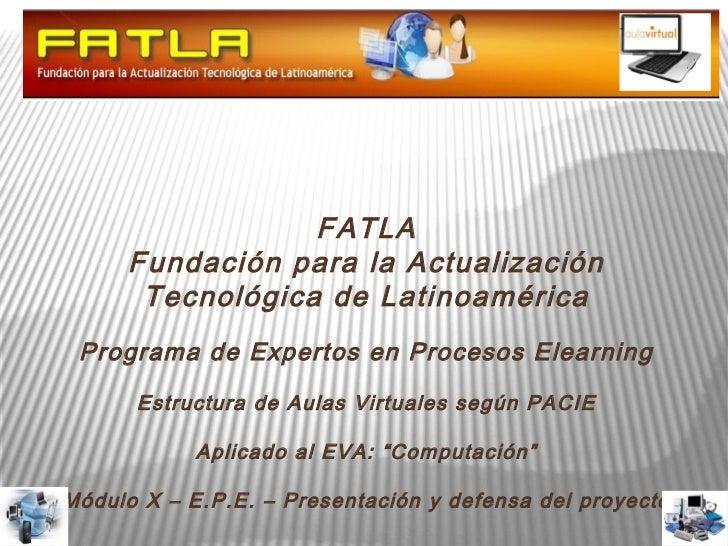 FATLA     Fundación para la Actualización      Tecnológica de Latinoamérica Programa de Expertos en Procesos Elearning    ...