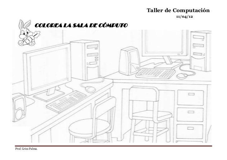 Taller de Computación                                                     11/04/12               COLOREA LA SALA DE CÓMPUT...