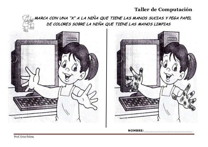 """Taller de Computación                 MARCA CON UNA """"X"""" A LA NIÑA QUE TIENE LAS MANOS SUCIAS Y PEGA PAPEL                 ..."""