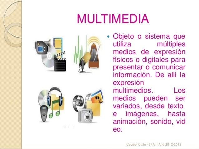 MULTIMEDIA Objeto o sistema queutiliza múltiplesmedios de expresiónfísicos o digitales parapresentar o comunicarinformaci...