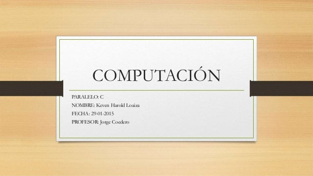 COMPUTACIÓN PARALELO: C NOMBRE: Keven Harold Loaiza FECHA: 29-01-2015 PROFESOR: Jorge Coedero
