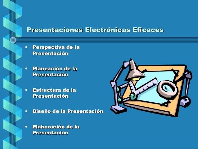 Presentaciones Electrónicas Eficaces•   Perspectiva de la    Presentación•   Planeación de la    Presentación•   Estructur...