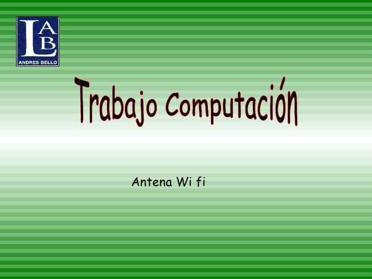 Trabajo Computación Antena Wi fi