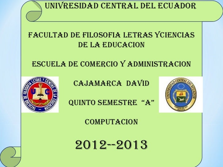 UNIVRESIDAD CENTRAL DEL ECUADORFACULTAD DE FILOSOFIA LETRAS YCIENCIAS           DE LA EDUCACIONESCUELA DE COMERCIO Y ADMIN...