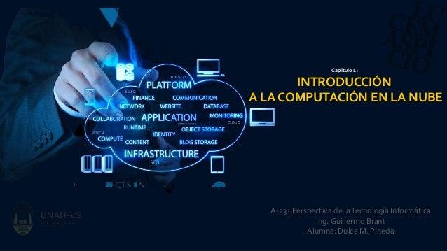 Capitulo 1 : INTRODUCCIÓN A LA COMPUTACIÓN EN LA NUBE A-231 Perspectiva de laTecnología Informática Ing. Guillermo Brant A...