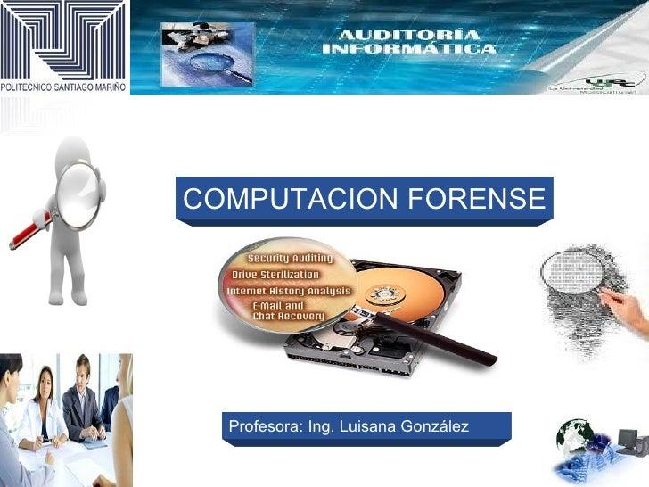 COMPUTACION FORENSE  Profesora: Ing. Luisana González