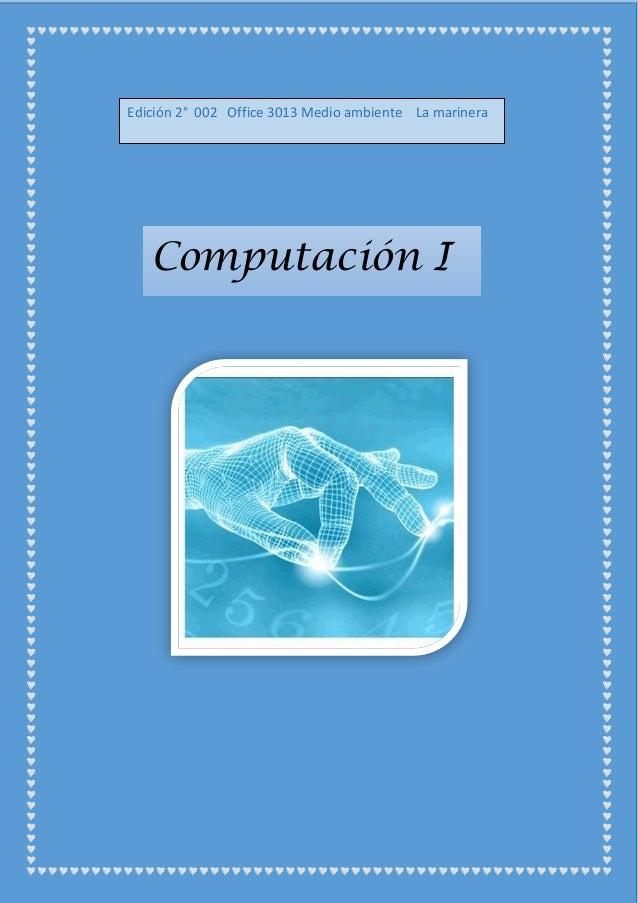 MICROSOFT  Edición 2° 002 Office 3013 Medio ambiente La marinera  Computación I  [Fecha]  1