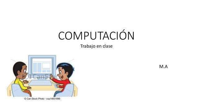 COMPUTACIÓN Trabajo en clase M.A