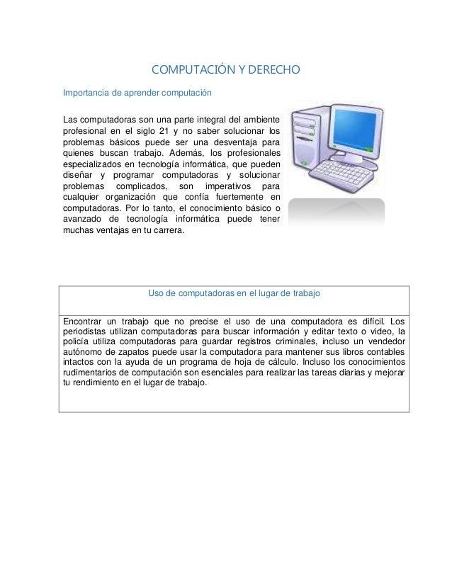 COMPUTACIÓN Y DERECHO Importancia de aprender computación Las computadoras son una parte integral del ambiente profesional...