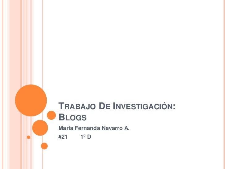 TRABAJO DE INVESTIGACIÓN:BLOGSMaria Fernanda Navarro A.#21    1º D