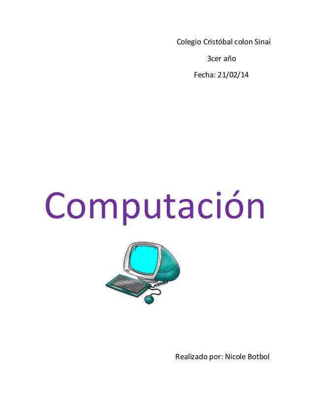 Colegio Cristóbal colon Sinaí 3cer año Fecha: 21/02/14 Computación Realizado por: Nicole Botbol