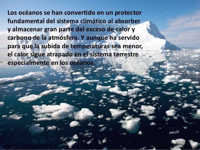 Los océanos se han convertido en un protector fundamental del sistema climático al absorber y almacenar gran parte del exc...