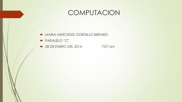 "COMPUTACION  MARIA MERCEDES GORDILLO BERMEO  PARALELO ""C""  28 DE ENERO DEL 2014 7:07 am"