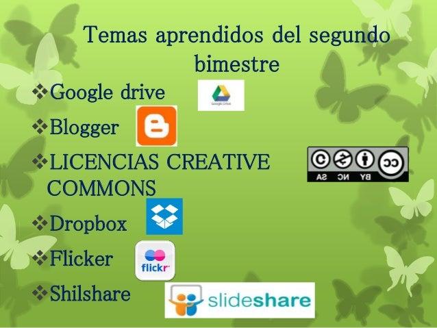 Temas aprendidos del segundo bimestre Google drive Blogger LICENCIAS CREATIVE COMMONS Dropbox Flicker Shilshare