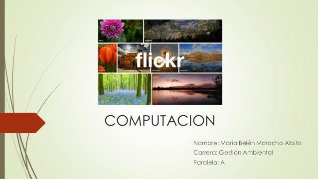COMPUTACION Nombre: María Belén Morocho Albito Carrera: Gestión Ambiental Paralelo: A