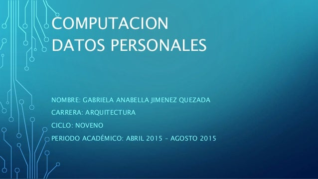 COMPUTACION NOMBRE: GABRIELA ANABELLA JIMENEZ QUEZADA CARRERA: ARQUITECTURA CICLO: NOVENO PERIODO ACADÉMICO: ABRIL 2015 – ...