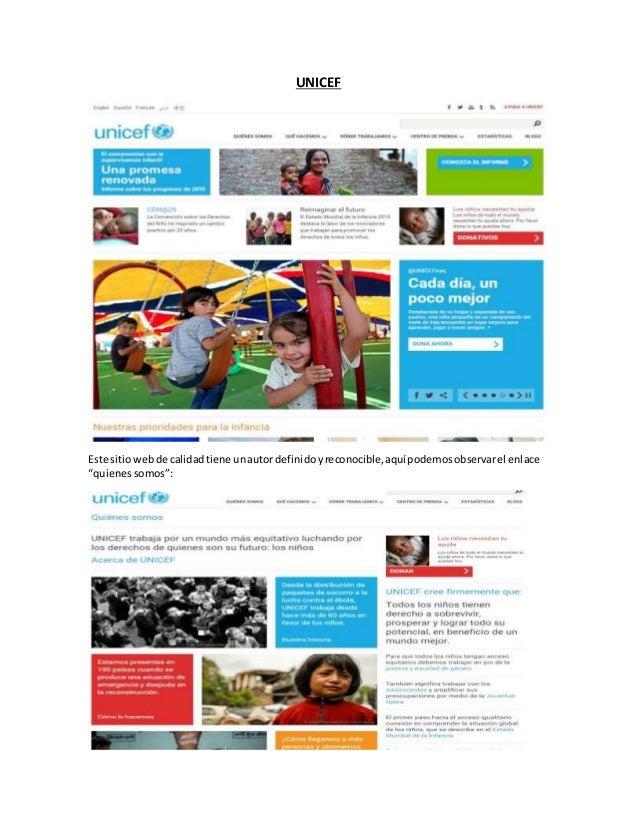 """UNICEF Este sitiowebde calidadtiene unautordefinidoyreconocible,aquípodemosobservarel enlace """"quienessomos"""":"""