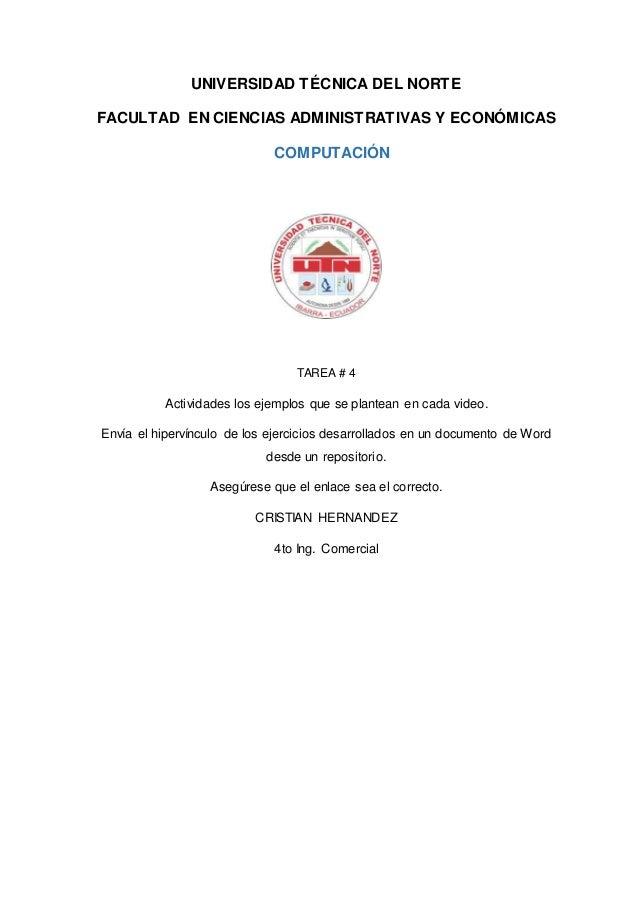 UNIVERSIDAD TÉCNICA DEL NORTE FACULTAD EN CIENCIAS ADMINISTRATIVAS Y ECONÓMICAS COMPUTACIÓN TAREA # 4 Actividades los ejem...