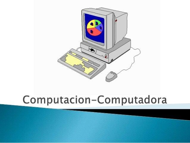    Computación se define como cuenta o cálculo. De acuerdo al Area de la    Informática, se entiende como computación al ...