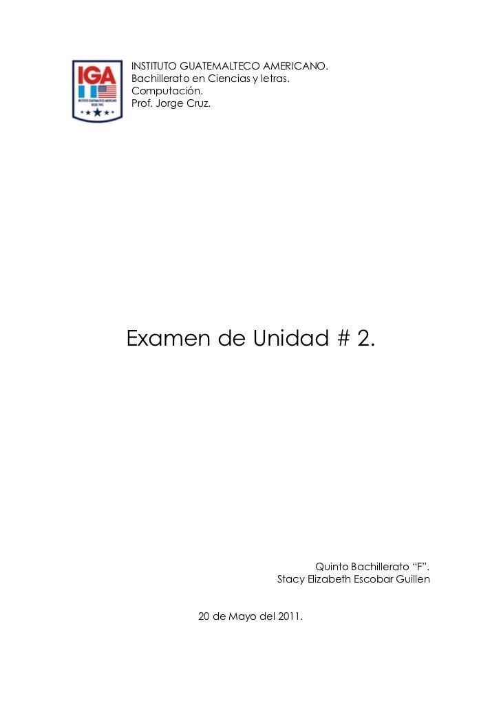 INSTITUTO GUATEMALTECO AMERICANO.Bachillerato en Ciencias y letras.Computación.Prof. Jorge Cruz.Examen de Unidad # 2.     ...