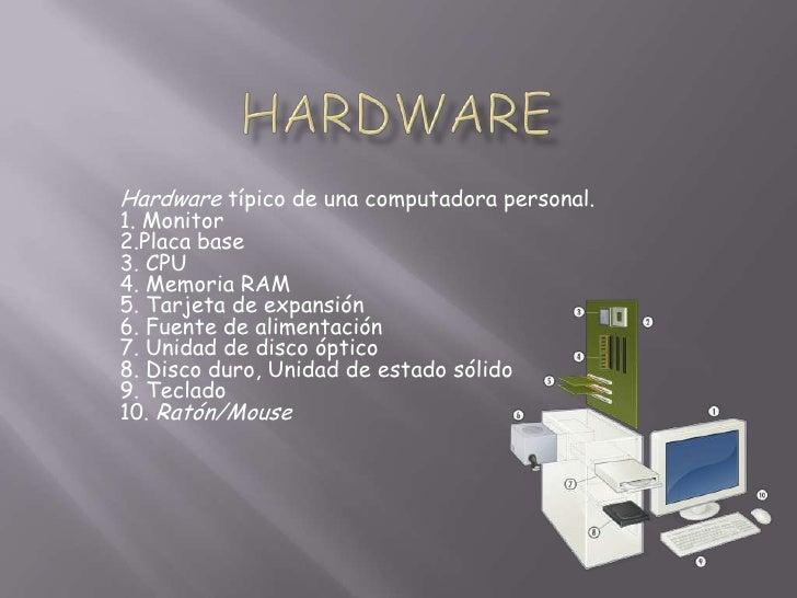Hardware típico de una computadora personal.1. Monitor2.Placa base3. CPU4. Memoria RAM5. Tarjeta de expansión6. Fuente de ...