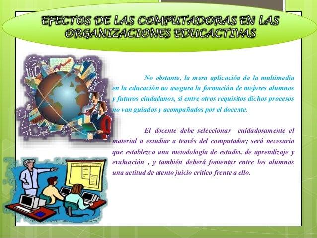 La educación en general y la  Informática Educativa en particular, carecen  aún de estima en influyentes núcleos de la  po...