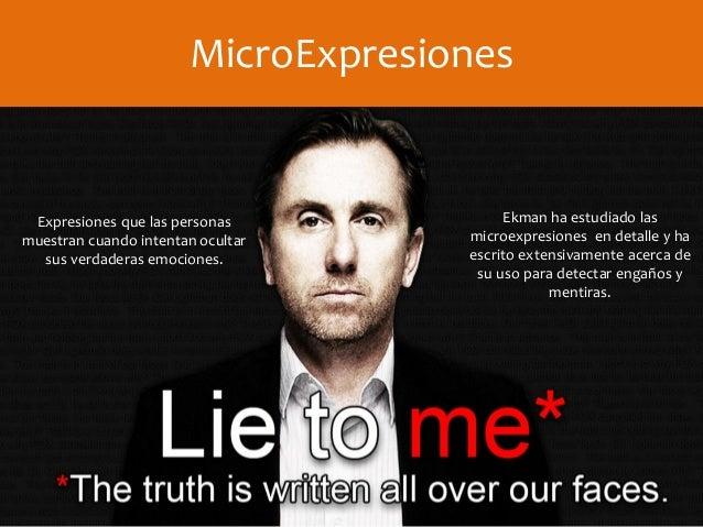 MicroExpresiones Expresiones que las personas muestran cuando intentan ocultar sus verdaderas emociones. Ekman ha estudiad...