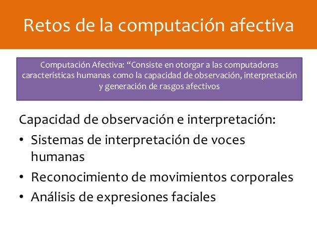 Capacidad de observación e interpretación: • Sistemas de interpretación de voces humanas • Reconocimiento de movimientos c...