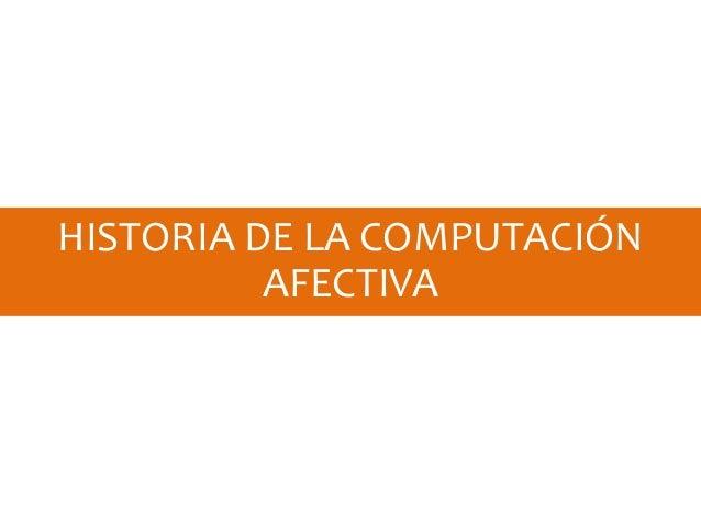 HISTORIA DE LA COMPUTACIÓN AFECTIVA