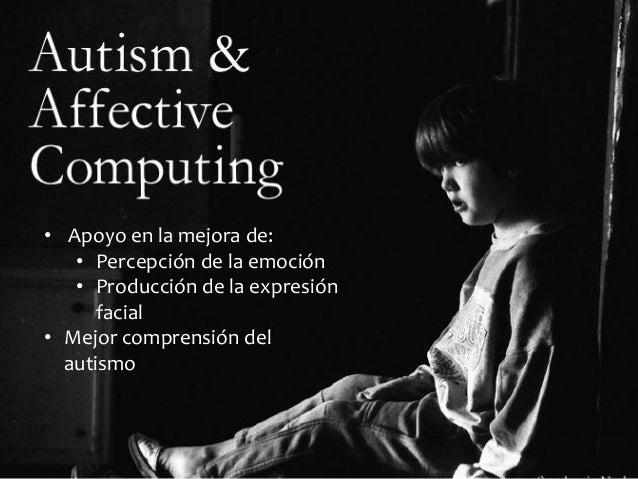 Autismo • Apoyo en la mejora de: • Percepción de la emoción • Producción de la expresión facial • Mejor comprensión del au...