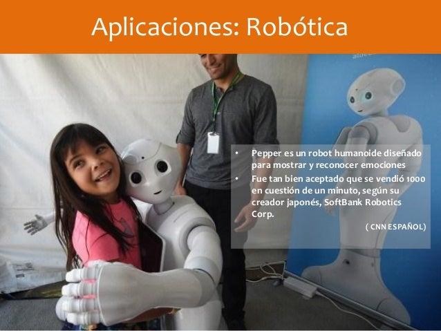 • Pepper es un robot humanoide diseñado para mostrar y reconocer emociones • Fue tan bien aceptado que se vendió 1000 en c...