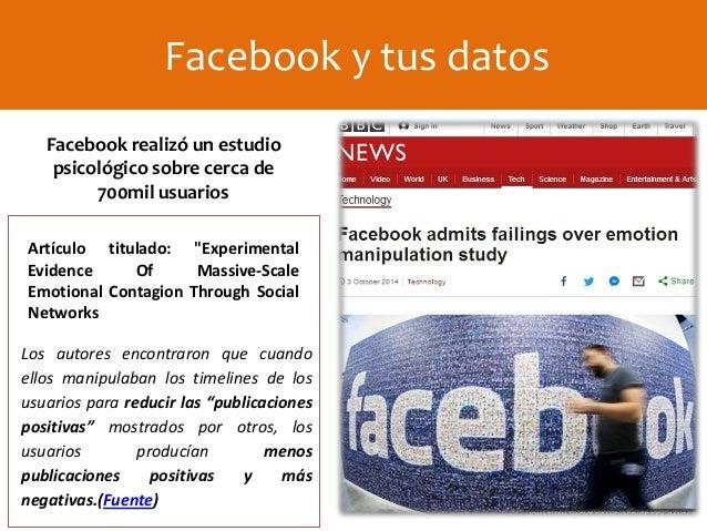 """Facebook y tus datos Facebook realizó un estudio psicológico sobre cerca de 700mil usuarios Artículo titulado: """"Experiment..."""