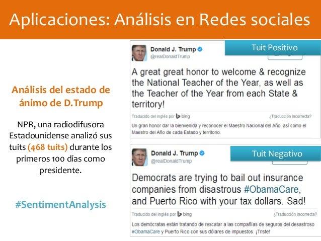 Aplicaciones: Análisis en Redes sociales NPR, una radiodifusora Estadounidense analizó sus tuits (468 tuits) durante los p...