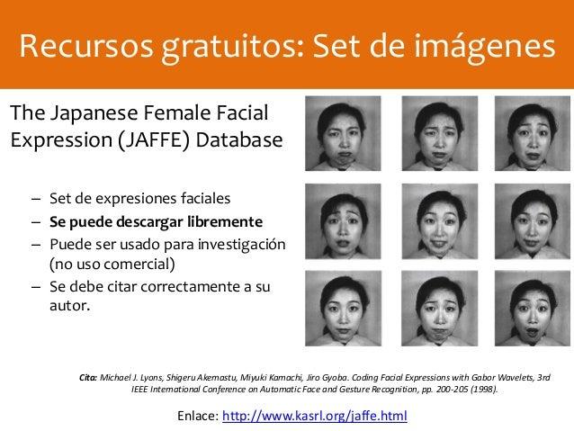 The Japanese Female Facial Expression (JAFFE) Database – Set de expresiones faciales – Se puede descargar libremente – Pue...