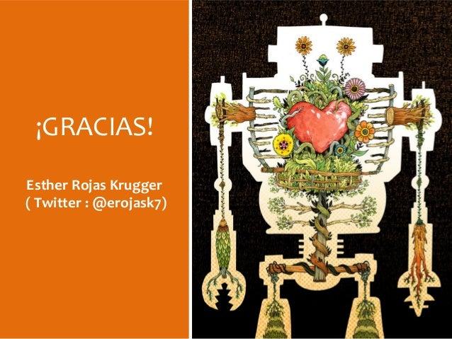 ¡GRACIAS! Esther Rojas Krugger ( Twitter : @erojask7)