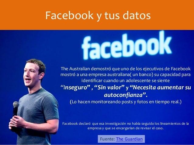 Facebook y tus datos The Australian demostró que uno de los ejecutivos de Facebook mostró a una empresa australiana( un ba...