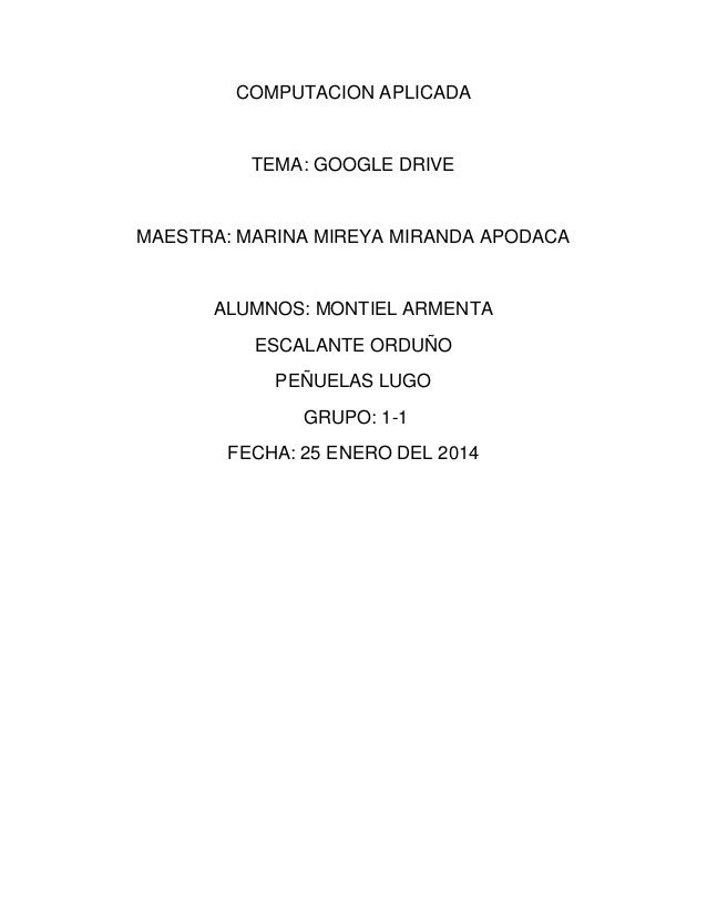 COMPUTACION APLICADA  TEMA: GOOGLE DRIVE  MAESTRA: MARINA MIREYA MIRANDA APODACA  ALUMNOS: MONTIEL ARMENTA ESCALANTE ORDUÑ...