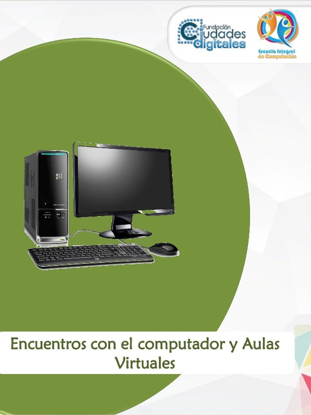 Encuentro con el computador y Aulas Virtuales Guía Didáctica Encuentros con el computador y Aulas Virtuales