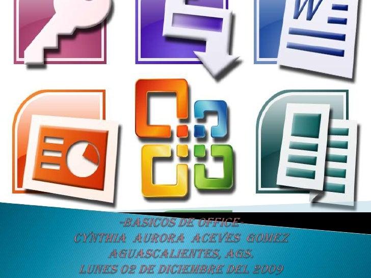 -BASICOS DE OFFICE-CYNTHIA  AURORA  ACEVES  GOMEZAGUASCALIENTES, AGS.LUNES 02 DE DICIEMBRE DEL 2009<br />