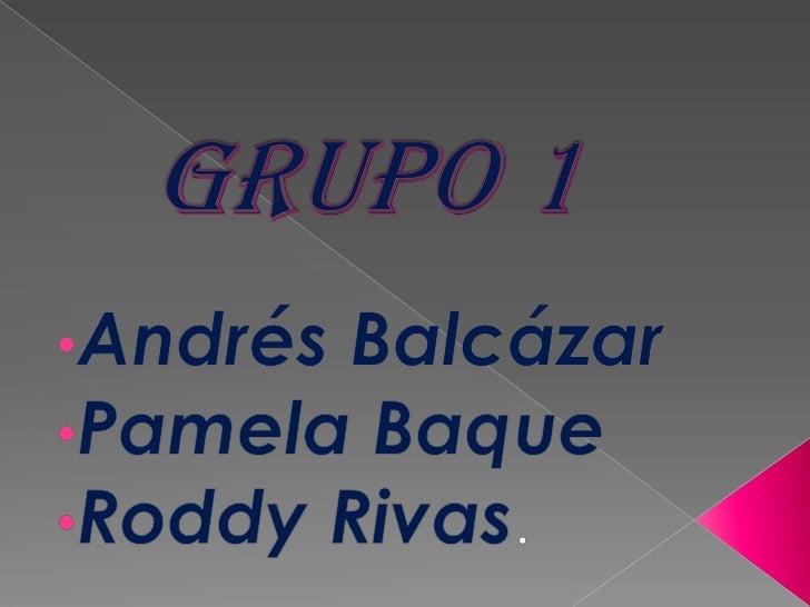 Grupo 1<br /><ul><li>Andrés Balcázar