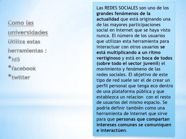 Como las<br />universidades   <br />Utiliza estas <br />herramientas :<br />hi5<br />facebook<br />twitter<br />Las REDES ...