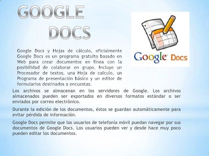 GOOGLE DOCSGoogle Docs y Hojas de cálculo, oficialmente Google Docs es un programa gratuito basado en Web para crear docum...