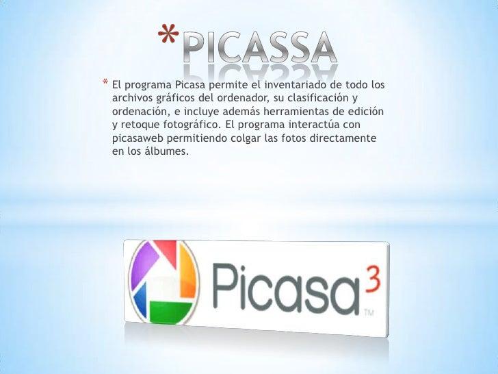 PICASSA<br />El programa Picasa permite el inventariado de todo los archivos gráficos del ordenador, su clasificación y or...