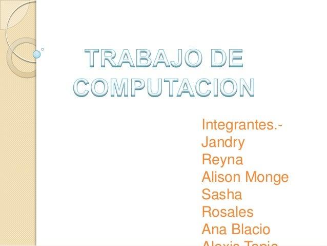 Integrantes.- Jandry Reyna Alison Monge Sasha Rosales Ana Blacio