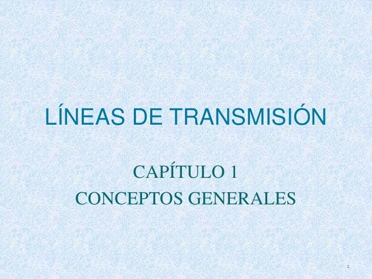LÍNEAS DE TRANSMISIÓN       CAPÍTULO 1  CONCEPTOS GENERALES                        1