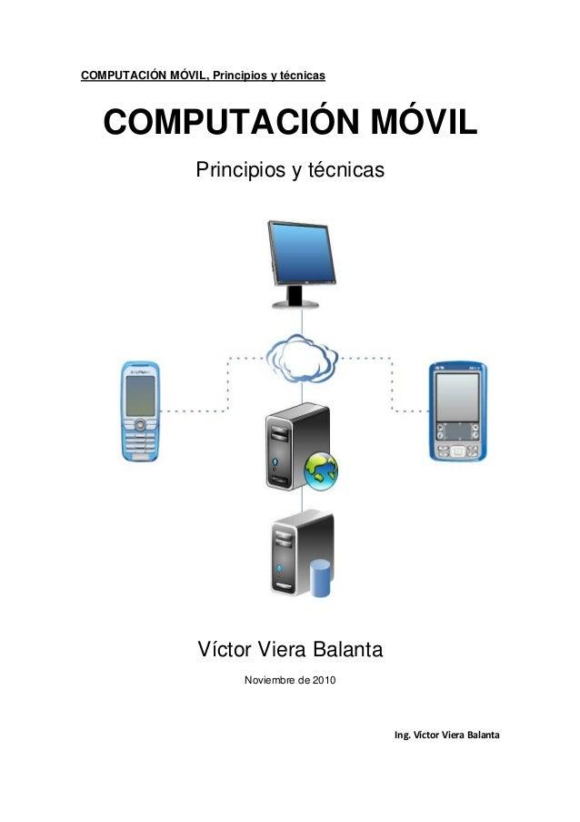 COMPUTACIÓN MÓVIL, Principios y técnicas Ing. Víctor Viera Balanta COMPUTACIÓN MÓVIL Principios y técnicas Víctor Viera Ba...