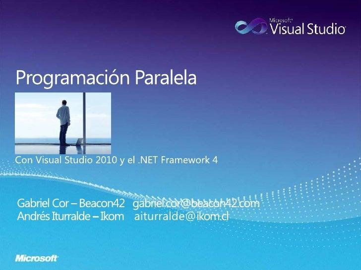 Programación Paralela<br />Con Visual Studio 2010 y el .NET Framework 4<br />Gabriel Cor – Beacon42   gabriel.cor@beacon42...