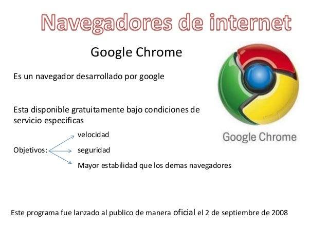 Google Chrome Es un navegador desarrollado por google Esta disponible gratuitamente bajo condiciones de servicio especific...